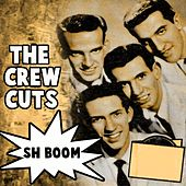 Sh Boom by The  Crew Cuts