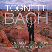 Tognetti – Bach: Sonatas For Violin And Keyboard by Richard Tognetti