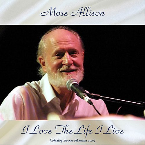 I Love The Life I Live (Analog Source Remaster 2017) de Mose Allison