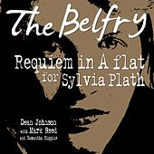 The Belfry (Requiem in a Flat for Sylvia Plath) by Dean Johnson with Mark Reed