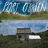 All We Could Do Was Sing de Port O'Brien