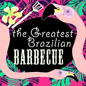 The Greatest Brazilian Barbecue by Various Artists