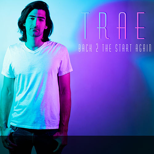 Back 2 the Start Again by Trae