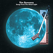 Songs from the Ghost Light de Tim Bowness