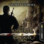 Schwarzer Turm - Die Schwerter - Die High-Fantasy-Reihe 5 (Ungekürzt) von Thomas Lisowsky