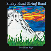 Two Miles High by Shaky Hand String Band