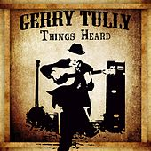 Things Heard de Gerry Tully