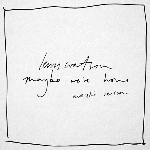 Maybe We're Home (Acoustic Version) by Lewis Watson