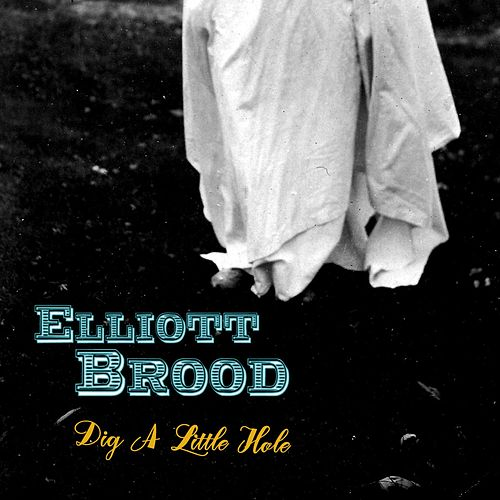 Dig a Little Hole by Elliott Brood