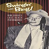 Swingin' with Bing! - Bing Crosby's Lost Radio Performances by Various Artists