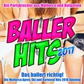 Baller Hits 2017 - Das ballert richtig! Die Partykracher aus Mallorca und Bulgarien (Die Mallorca Okotberfest Apres-Ski und Karneval Hits bis zum Opening 2018) by Various Artists