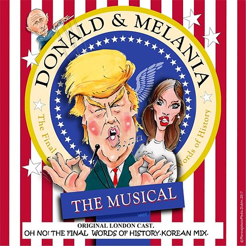 Oh No: The Final Words of History (Korean Mix) by Donald and Melania the Musical Original London Cast