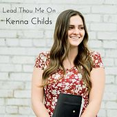 Lead Thou Me On by Kenna Childs