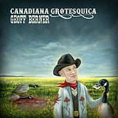 Canadiana Grotesquica by Geoff Berner