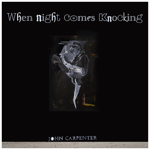 When Night Comes Knocking - EP by John Carpenter