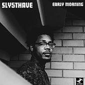 Early Morning by Sly5thave
