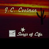 Songs of Life by J. C. Coolman