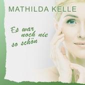 Es war noch nie so schön von Mathilda Kelle