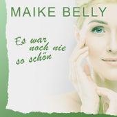 Es war noch nie so schön von Maike Belly
