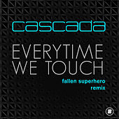 Everytime We Touch (Fallen Superhero Remix) by Cascada