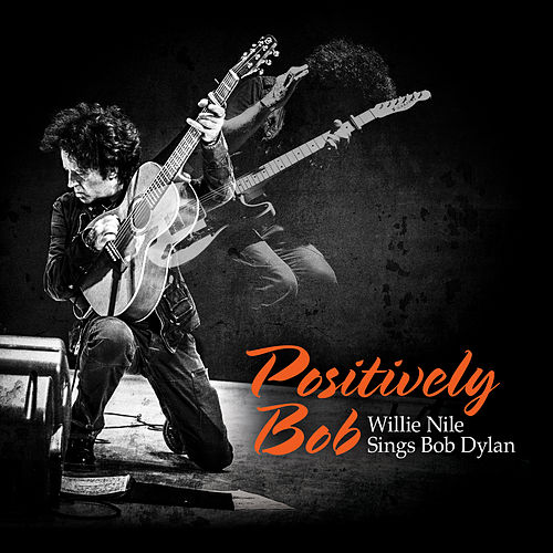 Positively Bob: Willie Nile Sings Bob Dylan by Willie Nile