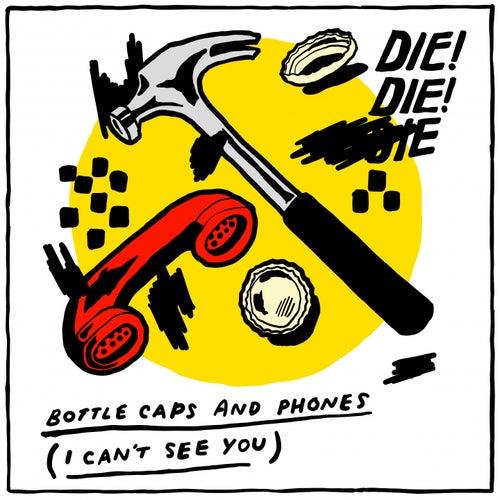 Bottlecaps and Phones (I Can't See You) by Die! Die! Die!