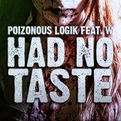 Had No Taste by Poizonous Logik