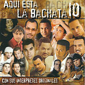 Aqui Está la Bachata, Vol. 10 by Various Artists
