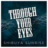 Through Your Eyes de Shibuya Sunrise