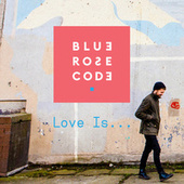 Love Is... (feat. Julie Fowlis) by Blue Rose Code
