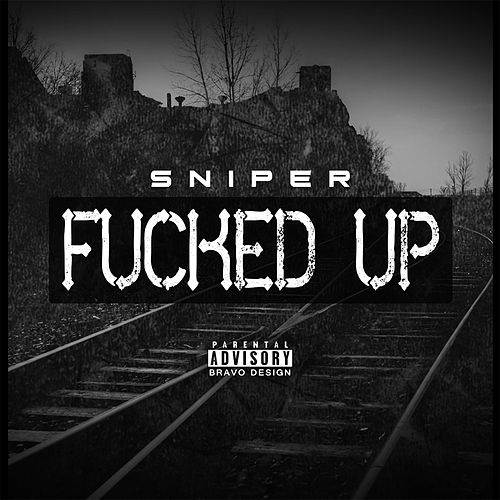 Fucked Up by Sniper
