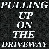 Pulling Up At The Driveway von Various Artists