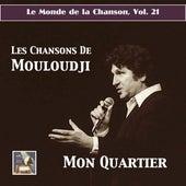 Le monde de la chanson, Vol. 21: Mon quartier – Les chansons de Mouloudji (Remastered 2017) by Marcel Mouloudji