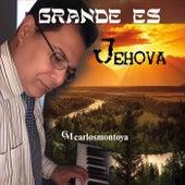 Grande Es Jehova by Carlos Montoya