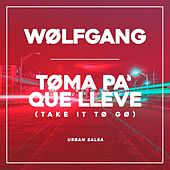Toma Pa Que Lleve by Wolfgang
