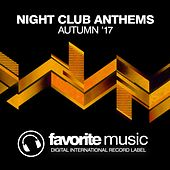 Night Club Anthems (Autumn '17) by Various Artists