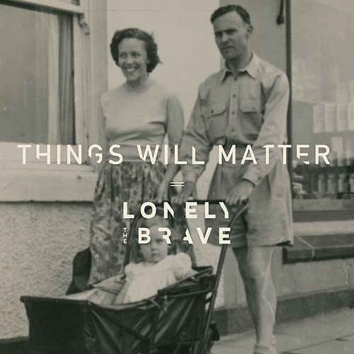 Things Will Matter by Lonely The Brave