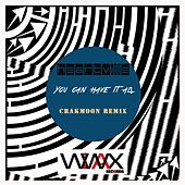 You Can Have It All (Crakmoon Remix) by Heartville