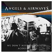 We Don't Need to Whisper Acoustic - EP de Angels & Airwaves