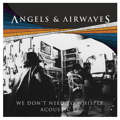 We Don't Need to Whisper Acoustic - EP by Angels & Airwaves