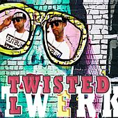 Twerk by Twisted L