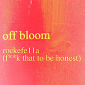 rockefe11a (F**k That To Be Honest) by Off Bloom