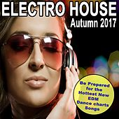 Electro House Autumn 2017 (Be Prepared for the Hottest New EDM Dance Chart Songs) & DJ Mix von Various Artists