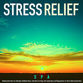 Stress Relief: Soothing Guitar Music for Relaxation, Meditation Music, Calm Music for Sleep, Anti-Anxiety Music and Relaxing Music for Stress Relief and Spa Music von S.P.A