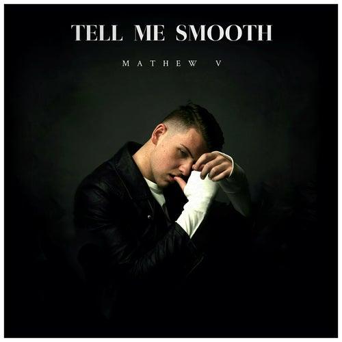 Tell Me Smooth de Mathew V