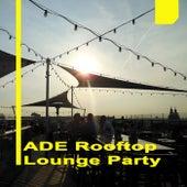 Amsterdam Dance Event 2017 Ade Rooftop Lounge Party & DJ Mix de Various Artists