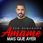 Amame Más Que Ayer de Leo Almengor