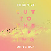 Cut To The Feeling (Kid Froopy Remix) by Carly Rae Jepsen