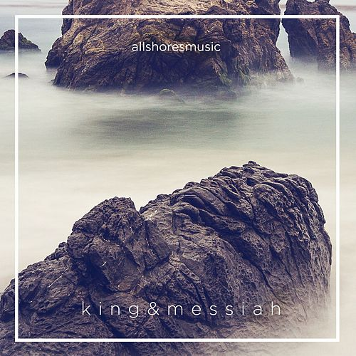 King & Messiah by All Shores Music