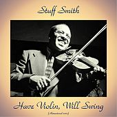 Have Violin, Will Swing (Remastered 2017) by Stuff Smith